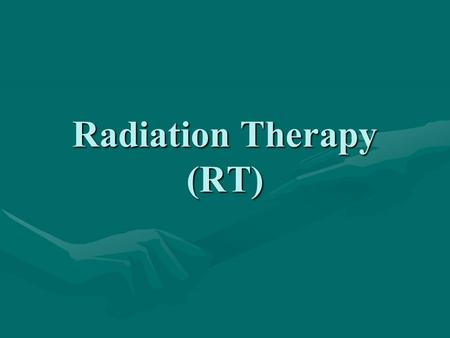 Radiation Therapy (RT). What is cancer? Failure of the mechanisms that control growth and proliferation of the cells Uncontrolled (often rapid) growth.