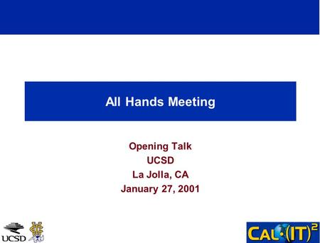 All Hands Meeting Opening Talk UCSD La Jolla, CA January 27, 2001.