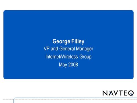 George Filley VP and General Manager Internet/Wireless Group May 2008.