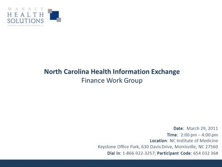 North Carolina Health Information Exchange Finance Work Group Date: March 29, 2011 Time: 2:00 pm – 4:00 pm Location: NC Institute of Medicine Keystone.