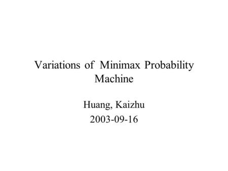 Variations of Minimax Probability Machine Huang, Kaizhu 2003-09-16.