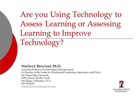Are you Using Technology to Assess Learning or Assessing Learning to Improve Technology? Marilee J. Bresciani, Ph.D. Associate Professor, Postsecondary.