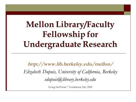 Mellon Library/Faculty Fellowship for Undergraduate Research  Elizabeth Dupuis, University of California, Berkeley