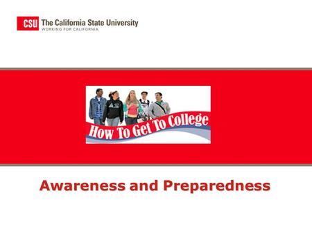 "Awareness and Preparedness. 2 AwarenessPreparedness ""How to Get to College"" Poster and Website ""Road to College"" Advising Tour Bus ""English Success"" Web."
