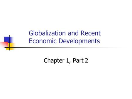 Globalization and Recent Economic Developments Chapter 1, Part 2.