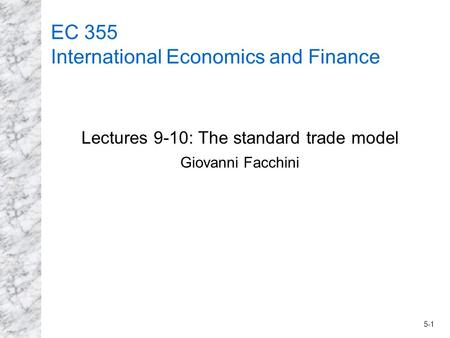 5-1 EC 355 International Economics and Finance Lectures 9-10: The standard trade model Giovanni Facchini.