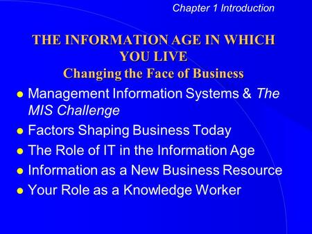 L Management Information Systems & The MIS Challenge l Factors Shaping Business Today l The Role of IT in the Information Age l Information as a New Business.