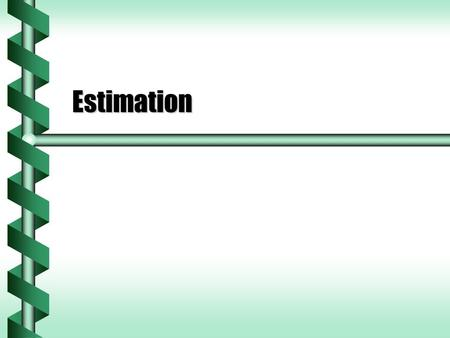 Estimation. Rounding  The simplest estimation technique is to round.  This works very well on formulas where all the values can be reduced to one significant.
