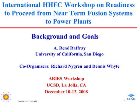 December 10-12, 2008/ARR 1 International HHFC Workshop on Readiness to Proceed from Near Term Fusion Systems to Power Plants ARIES Workshop UCSD, La Jolla,