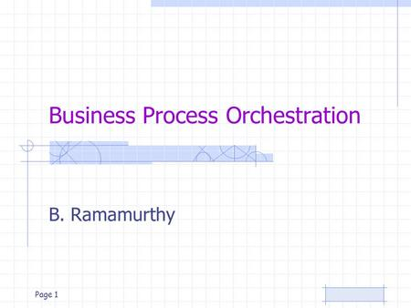 Page 1 Business Process Orchestration B. Ramamurthy.