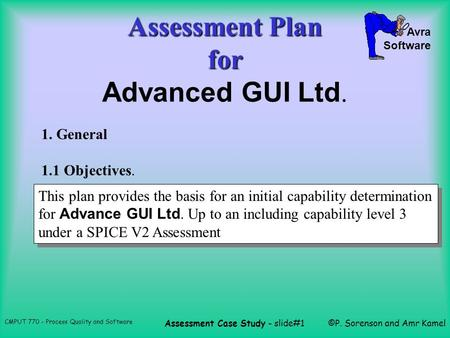 Avra Software CMPUT 770 - Process Quality and Software Assessment Case Study - slide#1©P. Sorenson and Amr Kamel Assessment Plan for Assessment Plan for.