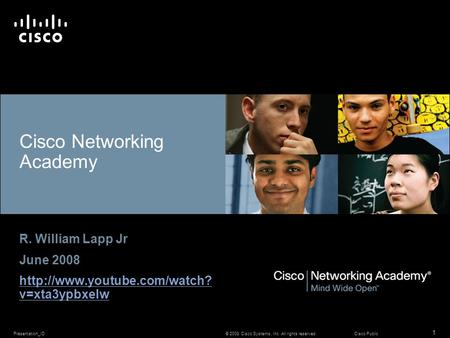 © 2008 Cisco Systems, Inc. All rights reserved.Cisco PublicPresentation_ID 1 Cisco Networking Academy R. William Lapp Jr June 2008