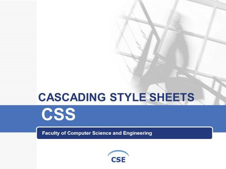 CSE CASCADING STYLE SHEETS CSS Faculty of Computer Science and Engineering.
