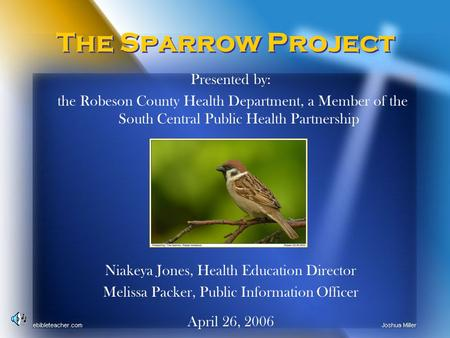 The Sparrow Project Presented by: the Robeson County Health Department, a Member of the South Central Public Health Partnership Niakeya Jones, Health Education.