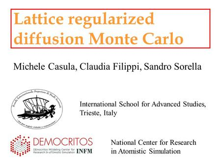 Lattice regularized diffusion Monte Carlo Michele Casula, Claudia Filippi, Sandro Sorella International School for Advanced Studies, Trieste, Italy National.