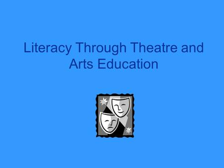 Literacy Through Theatre and Arts Education. The Arts in Education are Invaluable to a Child's Learning.