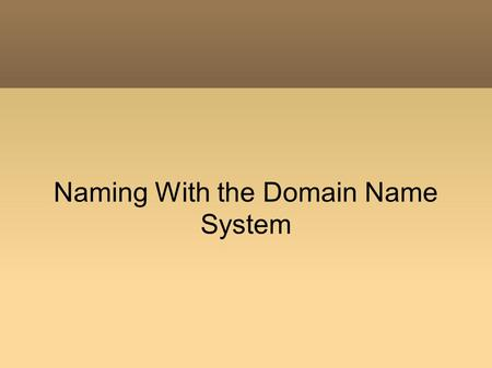 Naming With the Domain Name System. Why Not Names? Requires more memory to store Requires more computation to manipulate.