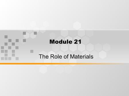 Module 21 The Role of Materials. What's inside Purpose of materials Learning support Producing materials for ESP Writers or providers of materials Teacher-generated.