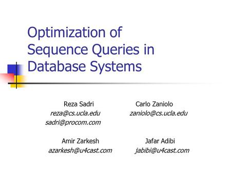 Optimization of Sequence Queries in Database Systems Reza Sadri Carlo Zaniolo  Amir Zarkesh Jafar.