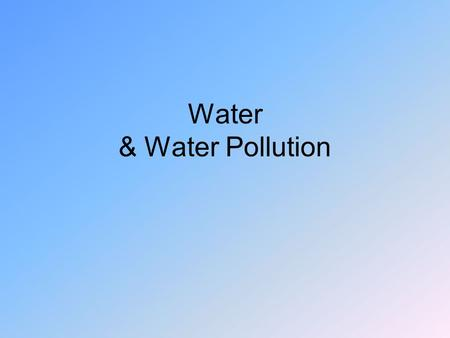 Water & Water Pollution. Ground water pollution – source of organic pollutants.