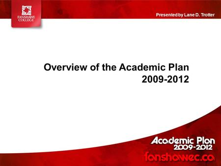 Overview of the Academic Plan 2009-2012 Presented by Lane D. Trotter.