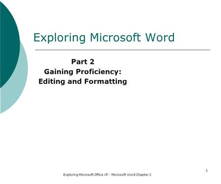 Exploring Microsoft Office XP - Microsoft Word Chapter 2 1 Exploring Microsoft Word Part 2 Gaining Proficiency: Editing and Formatting.