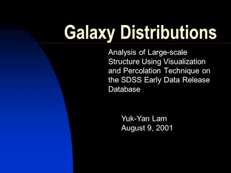 Galaxy Distributions Analysis of Large-scale Structure Using Visualization and Percolation Technique on the SDSS Early Data Release Database Yuk-Yan Lam.