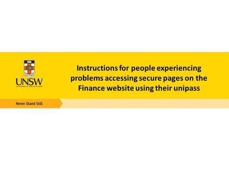Instructions for people experiencing problems accessing secure pages on the Finance website using their unipass.