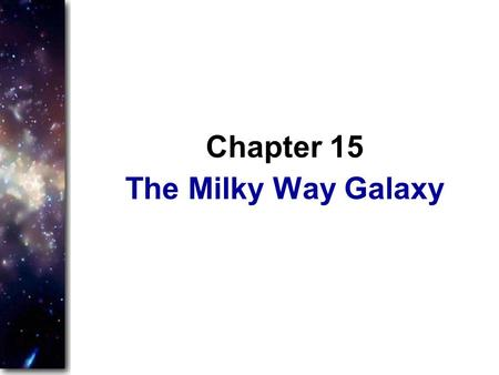 The Milky Way Galaxy Chapter 15. You have traced the life story of the stars from their birth in clouds of gas and dust, to their deaths as white dwarfs,