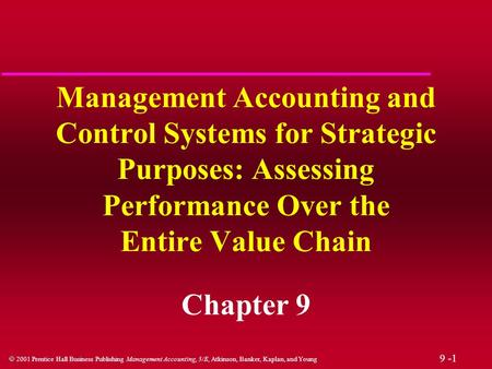 Management Accounting and Control Systems for Strategic Purposes: Assessing Performance Over the Entire Value Chain Chapter 9.