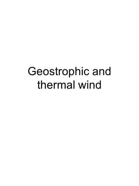 Geostrophic and thermal wind. Reminder Geostrophic wind in pressure coordinates In the free atmosphere, wind is usually close to geostrophic. The departure.