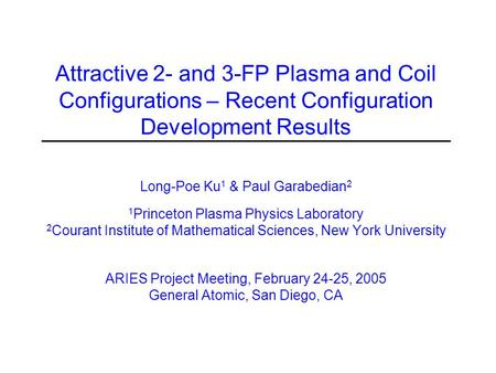 Attractive 2- and 3-FP Plasma and Coil Configurations – Recent Configuration Development Results Long-Poe Ku 1 & Paul Garabedian 2 1 Princeton Plasma Physics.