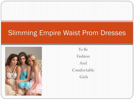 To Be Fashion And Comfortable Girls Slimming Empire Waist Prom Dresses.