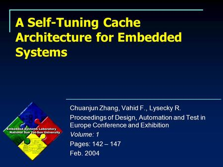 A Self-Tuning Cache Architecture for Embedded Systems Chuanjun Zhang, Vahid F., Lysecky R. Proceedings of Design, Automation and Test in Europe Conference.