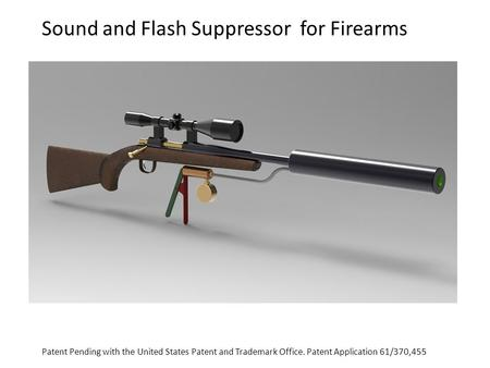 Sound and Flash Suppressor for Firearms Patent Pending with the United States Patent and Trademark Office. Patent Application 61/370,455.