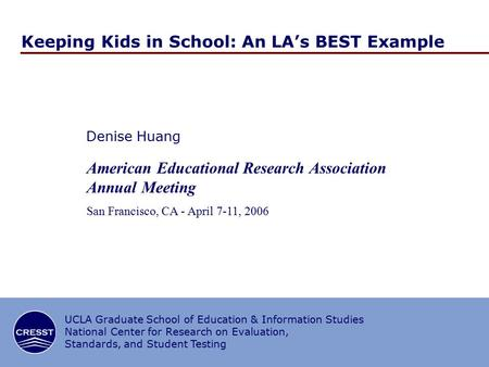 UCLA Graduate School of Education & Information Studies National Center for Research on Evaluation, Standards, and Student Testing Keeping Kids in School: