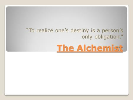 "The Alchemist ""To realize one's destiny is a person's only obligation."""