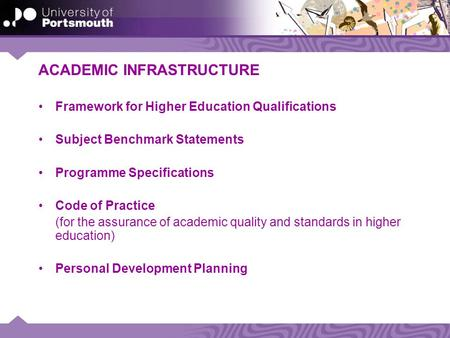 ACADEMIC INFRASTRUCTURE Framework for Higher Education Qualifications Subject Benchmark Statements Programme Specifications Code of Practice (for the assurance.