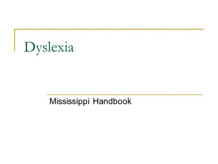 Dyslexia Mississippi Handbook. Definition of Dyslexia A language processing disorder that may be manifested by difficulty processing expressive or receptive,