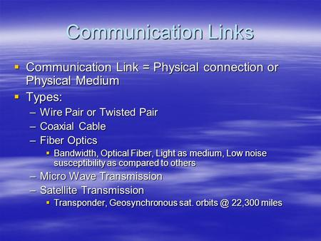 Communication Links  Communication Link = Physical connection or Physical Medium  Types: –Wire Pair or Twisted Pair –Coaxial Cable –Fiber Optics  Bandwidth,
