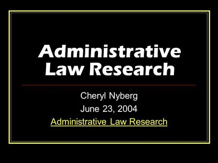 Administrative Law Research Cheryl Nyberg June 23, 2004 Administrative Law Research.