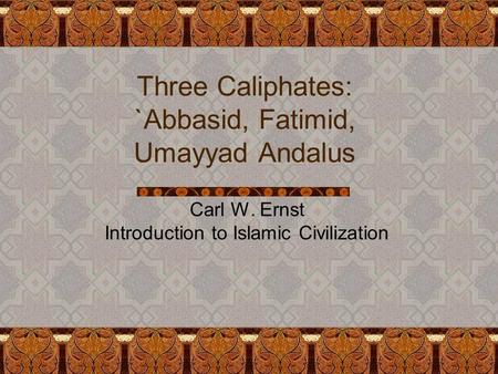 Three Caliphates: `Abbasid, Fatimid, Umayyad Andalus