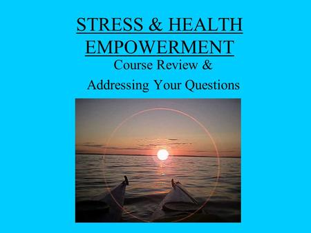 STRESS & HEALTH EMPOWERMENT Course Review & Addressing Your Questions.