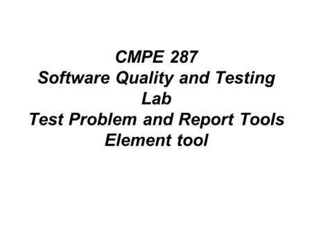 CMPE 287 Software Quality and Testing Lab Test Problem and Report Tools Element tool.