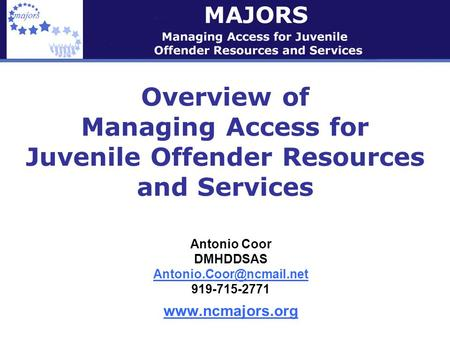 Overview of Managing Access for Juvenile Offender Resources and Services Antonio Coor DMHDDSAS 919-715-2771