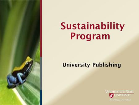 "Sustainability Program University Publishing. What is Sustainability? ""…an economic state where the demands placed upon the environment by people and."