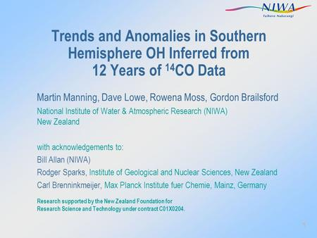 1 Trends and Anomalies in Southern Hemisphere OH Inferred from 12 Years of 14 CO Data Martin Manning, Dave Lowe, Rowena Moss, Gordon Brailsford National.