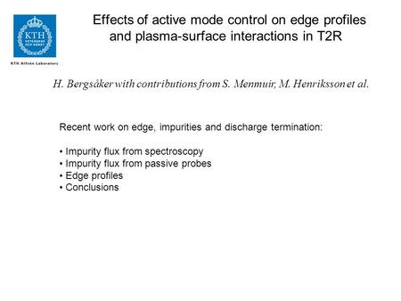 Effects of active mode control on edge profiles and plasma-surface interactions in T2R H. Bergsåker with contributions from S. Menmuir, M. Henriksson et.