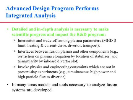 Advanced Design Program Performs Integrated Analysis Detailed and in-depth analysis is necessary to make scientific progress and impact the R&D program: