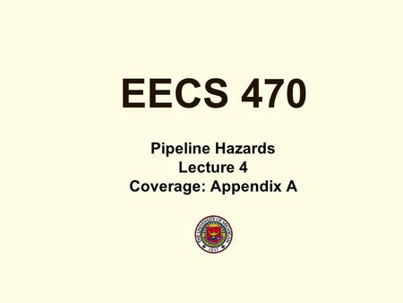 EECS 470 Pipeline Hazards Lecture 4 Coverage: Appendix A.